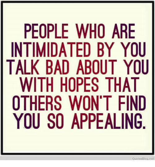 People Who Are Intimidated By You Talk Bad About You With Hopes That