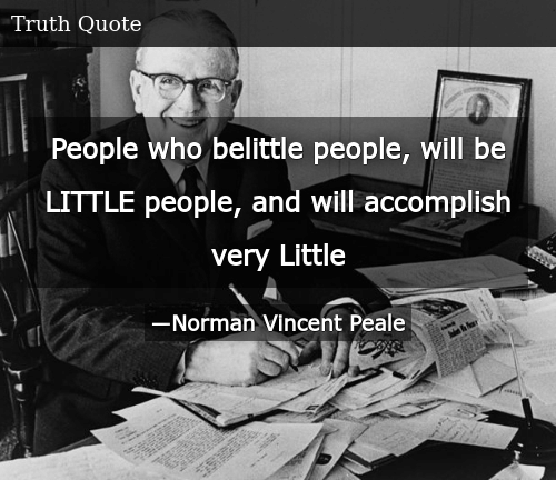 SIZZLE: People who belittle people, will be LITTLE people, and will accomplish very Little
