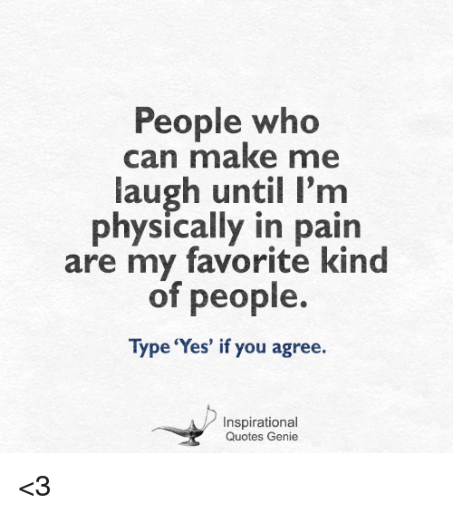Laugh Quotes | People Who Can Make Me Laugh Until I M Physically In Pain Are My