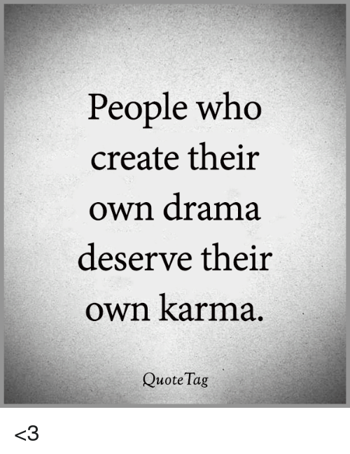 people who create their own drama deserve their own karma 31404527 people who create their own drama deserve their own karma quote