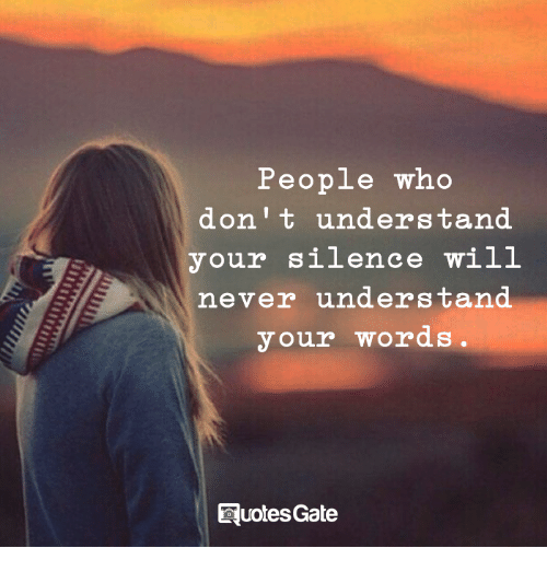 People Who Don't Understand Your Silence Will Never Understand
