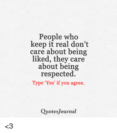 People Who Keep It Real Dont Care About Being Liked They Care About