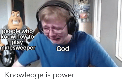 God, Reddit, and How To: people who  know how to  play  minesweeper  God Knowledge is power