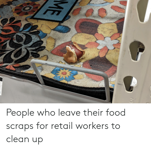 Food, Retail, and Trashy: People who leave their food scraps for retail workers to clean up