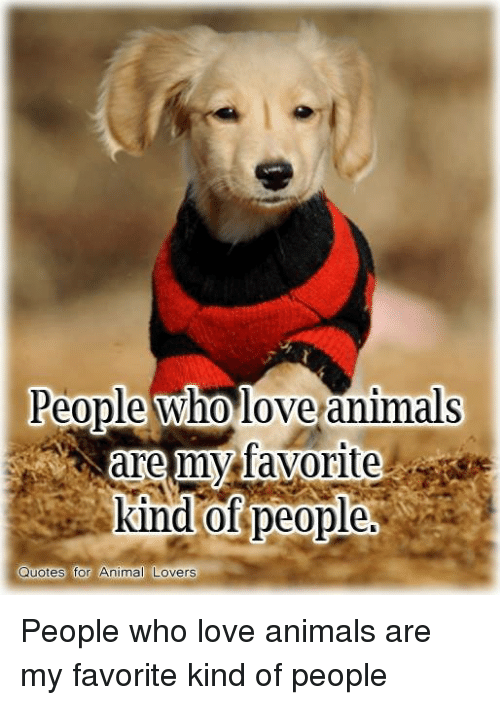 People Who Love Animals Are My Favorite Kind Of People Quotes For