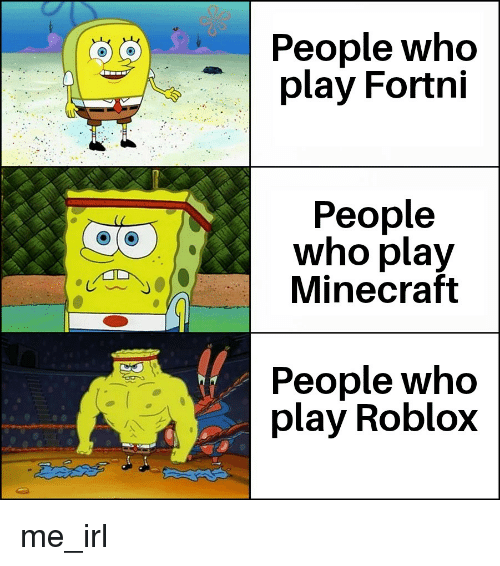 People Who Play Fortni People Who Play Minecraft People Who Play