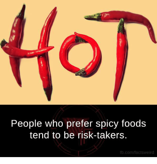 Memes, fb.com, and Spicy: People who prefer spicy foods  tend to be risk-takers.  fb.com/factsweird