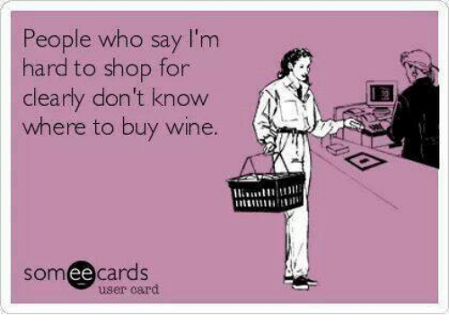 Image result for I'm not hard to shop for wine