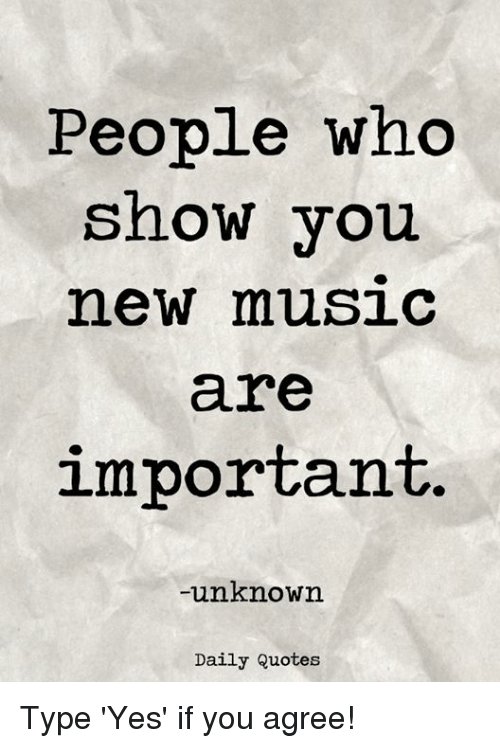 Image of: Fighting Music Quotes And Yes People Who Show Vou New Music Are Important Funny People Who Show Vou New Music Are Important Unknown Daily Quotes