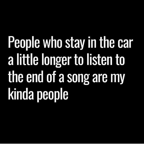 Dank, A Song, and 🤖: People who stay in the car  a little longer to listen to  the end of a song are my  kinda Deople