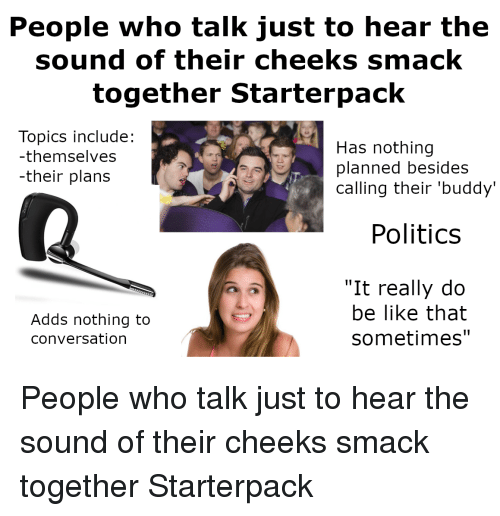people who like to hear themselves talk