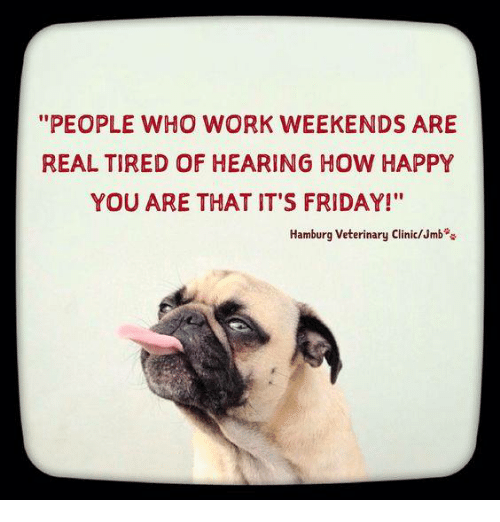 Sunday Working Quotes: PEOPLE WHO WORK WEEKENDS ARE REAL TIRED OF HEARING HOW