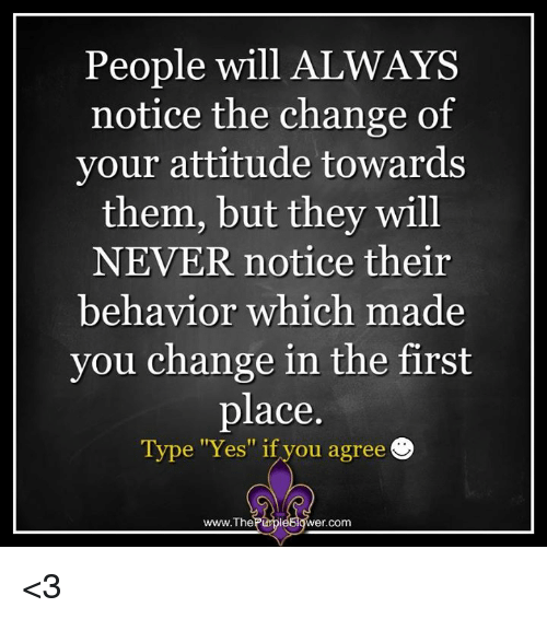 Quotes About People Who Notice: People Will ALWAYS Notice The Change Of Your Attitude