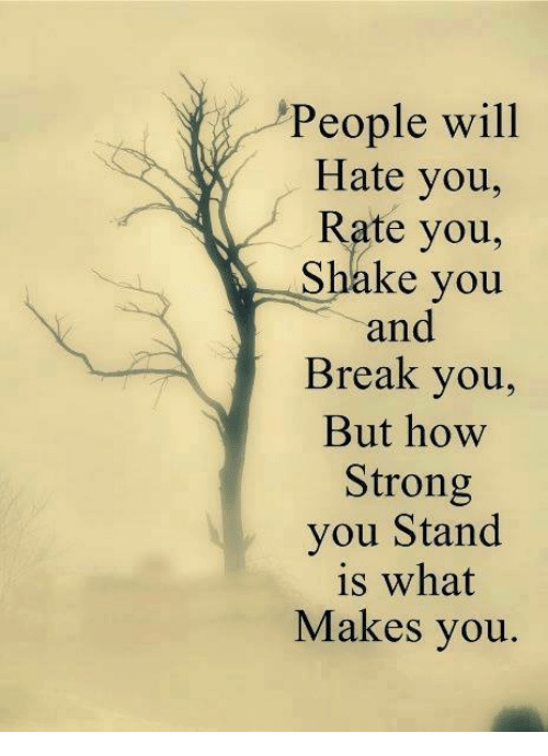 Memes, 🤖, and Breaking: People will  Hate you,  Rate you,  Shake you  and  Break you,  But how  Strong  you Stand  is what  Makes you