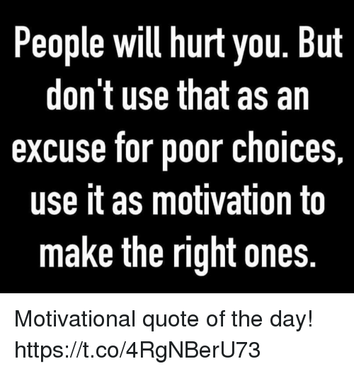 People Will Hurt You But Dont Use That As An Excuse For Poor