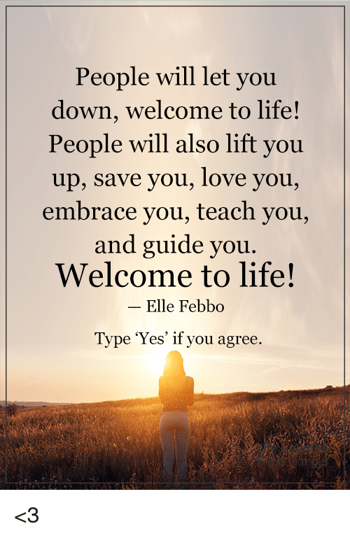 People Will Let You Down Welcome To Life People Will Also Lift You