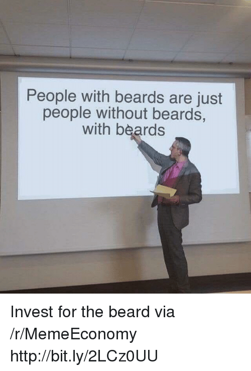 Beard, Http, and Beards: People with beards are just  people without beards,  with beards Invest for the beard via /r/MemeEconomy http://bit.ly/2LCz0UU