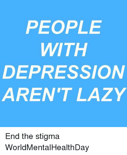 People With Depression Aren T Lazy End The Stigma