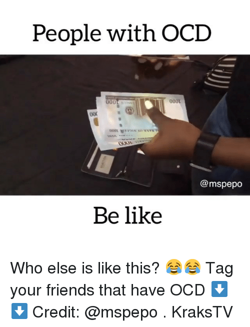 Be Like, Friends, and Memes: People with OCD  @mspepo  Be like Who else is like this? 😂😂 Tag your friends that have OCD ⬇️⬇️ Credit: @mspepo . KraksTV