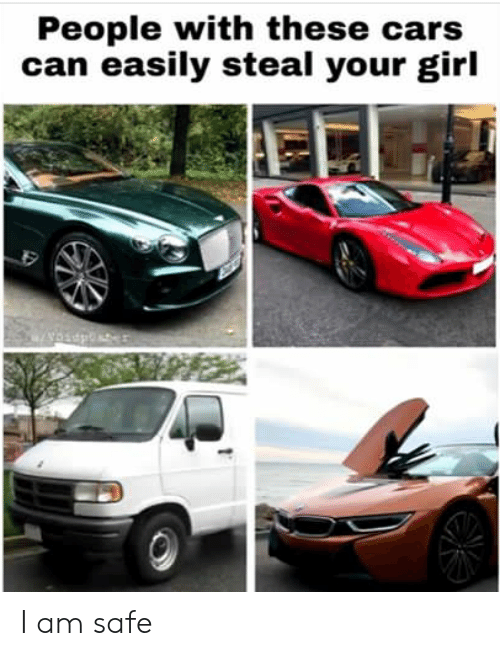 People With These Cars Can Easily Steal Your Girl I Am Safe