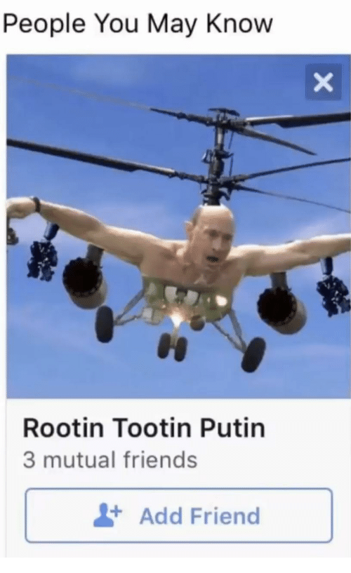 Friends, Putin, and Add: People You May Know  Rootin Tootin Putin  3 mutual friends  +Add Friend