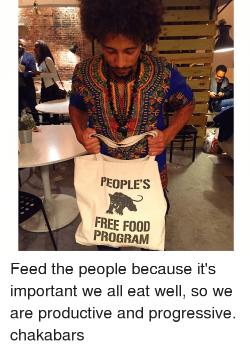 Memes, Programming, and 🤖: PEOPLE'S  FREE FOOD  PROGRAM Feed the people because it's important we all eat well, so we are productive and progressive. chakabars