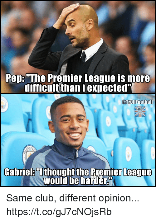 "Club, Football, and Memes: Pep: ""The Premier League is more  difficult thaniexpected""  @Troll Football  ASAHH  CHE  Gabriel ""I  thought the Premier League  Would be harder. Same club, different opinion... https://t.co/gJ7cNOjsRb"
