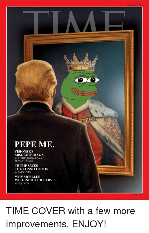 Patriotic, Constitution, and Time: PEPE ME.  VISIONS OF  ABSOLUTE MAGA  by R/THE DONALD and  SCHAN ANONS  TRUMP SAVES  THE CONSTITUTION  by PATRIOTS  WHY MUELLER  WILL INDICT HILLARY  by