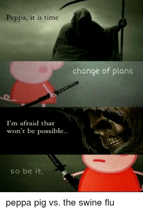 Peppa It Is Time Change of Plans I'm Afraid That Won't Be