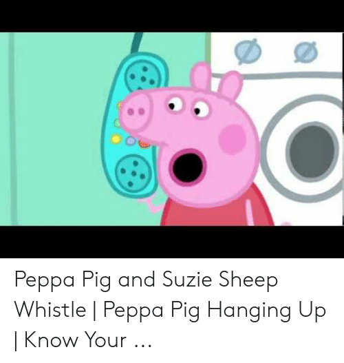Peppa Pig And Suzie Sheep Whistle Peppa Pig Hanging Up Know Your