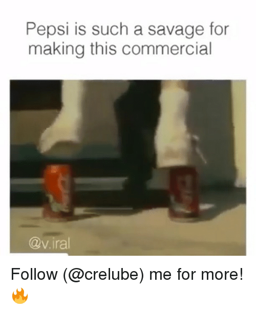 Memes, Savage, and Pepsi: Pepsi is such a savage for  making this commercial  @v.iral Follow (@crelube) me for more! 🔥
