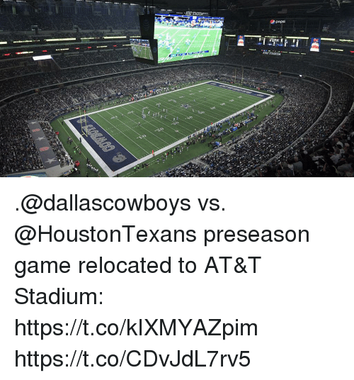 Memes, Pepsi, and At&t: pepsi  lite  AT&T STADIUM .@dallascowboys vs. @HoustonTexans preseason game relocated to AT&T Stadium: https://t.co/kIXMYAZpim https://t.co/CDvJdL7rv5