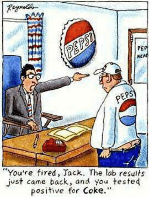 """Memes, 🤖, and Coke: PER  """"You're fired, Jack. The lab results  just came back, and you tested  positive for Coke."""""""