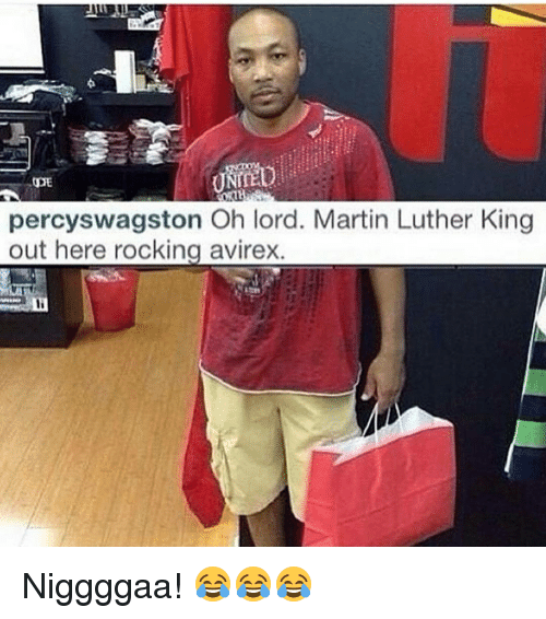 Percyswagston Oh Lord Martin Luther King Out Here Rocking Avirex