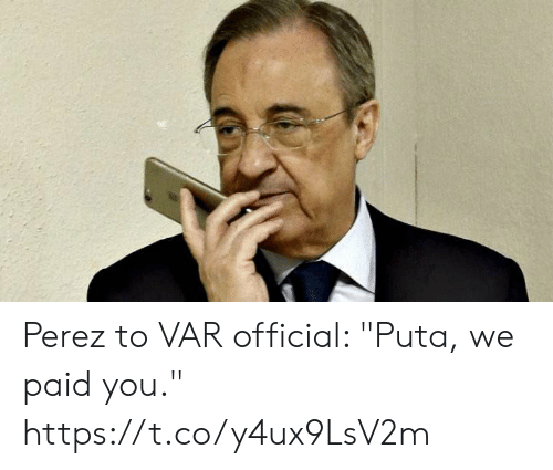 "Memes, 🤖, and You: Perez to VAR official: ""Puta, we paid you."" https://t.co/y4ux9LsV2m"