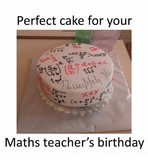 Perfect Cake For Your Maths Teacher S Birthday Birthday Meme On Me Me