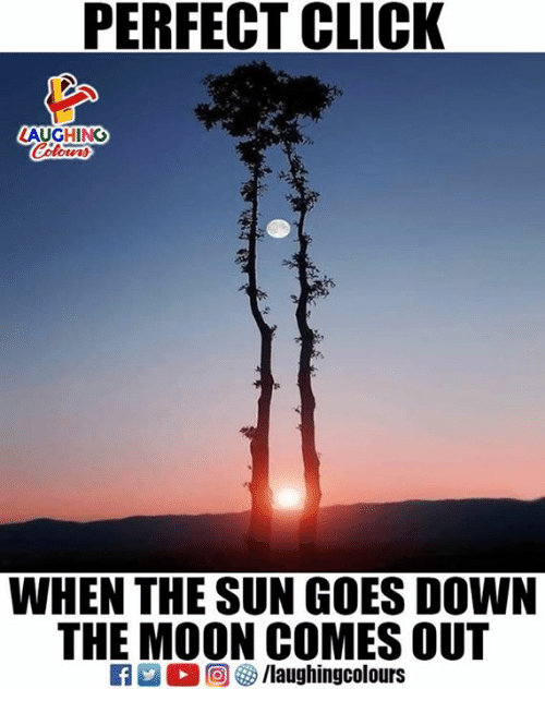 Click, Moon, and Indianpeoplefacebook: PERFECT CLICK  LAUGHING  WHEN THE SUN GOES DOWN  THE MOON COMES OUT