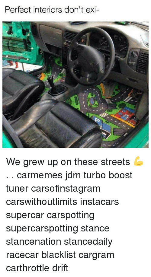 Memes, Streets, and Boost: Perfect interiors don't exi We grew up on these streets 💪 . . carmemes jdm turbo boost tuner carsofinstagram carswithoutlimits instacars supercar carspotting supercarspotting stance stancenation stancedaily racecar blacklist cargram carthrottle drift