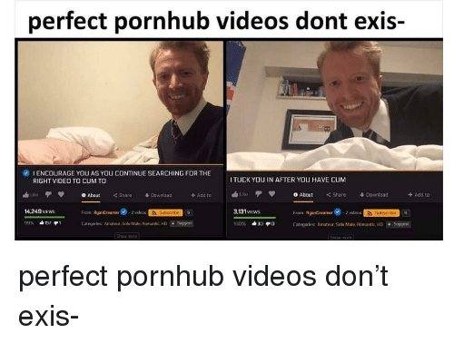 Cum, Pornhub, and Videos: perfect pornhub videos dont exis-  0  1 ENCOURAGE YOU AS YOU CONTINUE SEARCHING FOR THE  RIGHT VIDEO TO CUM TO  TUCK YOU IN AFTER YOU HAVE CUM  ublikeTV 0About <C Share  3.131 VIEWs  ike φ 0 About Share Download  + Add to  畢Download  +Add to  14.249 VIEws  From RyanCreamer -2videos  Subscribe  9  Categories: Amateur, Solo Male, Romantic. НО  Suggest  Categories Amateur. Solo Male. Romantic, HDSuggest  - perfect pornhub videos don't exis-