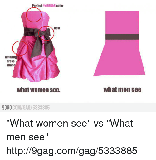 """9gag, Dank, and Amazin: Perfect  the666b8 color  Bow  Amazin  dress  shap  What women see.  9GAG  COM/GAG 5333885  What men see """"What women see"""" vs """"What men see"""" http://9gag.com/gag/5333885"""