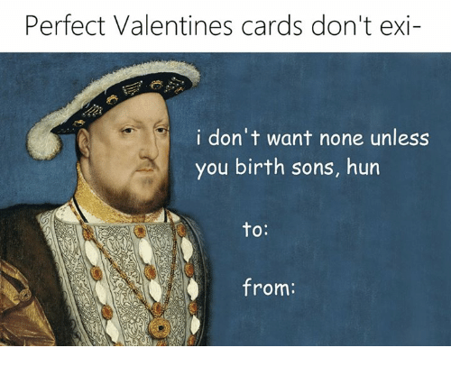 Don't Want None, Memes, and 🤖: Perfect Valentines cards don't exi-  i don't want none unless  you birth sons, hun  to  4 from: