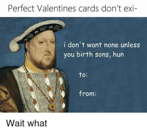 Don't Want None, Classical Art, and Son: Perfect Valentines cards don't exi-  i don't want none unless  you birth sons, hun  to  from Wait what