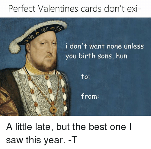 Don't Want None, Memes, and Saw: Perfect Valentines cards don't exi-  i don't want none unless  you birth sons, hun  to  from: A little late, but the best one I saw this year.  -T