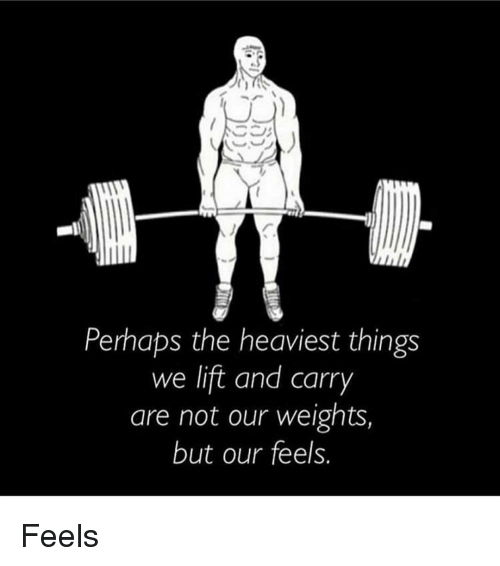 Memes  F0 9f A4 96 And Lift Perhaps The Heaviest Things We Lift And Carry Are