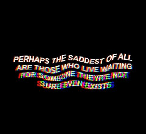 Waiting..., All, and Lie: PERHAPS THE SADDEST OF ALL  ARE THOSE O LIE WAITING  VEN