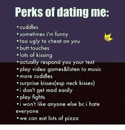 6dec5a200bb7 PerkS of Dating Me Cuddles Sometimes I m Funny Too Ugly to Cheat on ...
