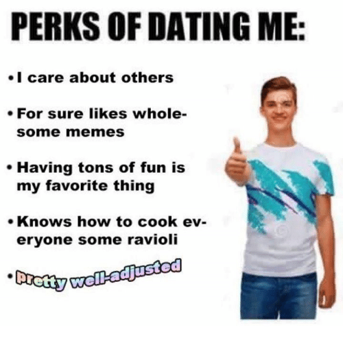 perks of dating me jokes Funny jokes about dating: boyfriends and girlfriends, men and women, sex, making love, unhappy ending stories, marriage.