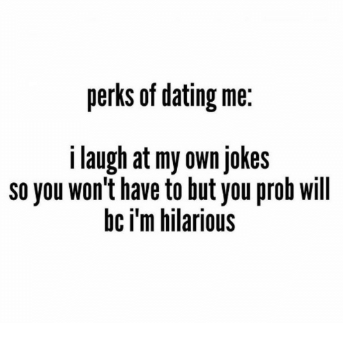 Funniest perks of dating me