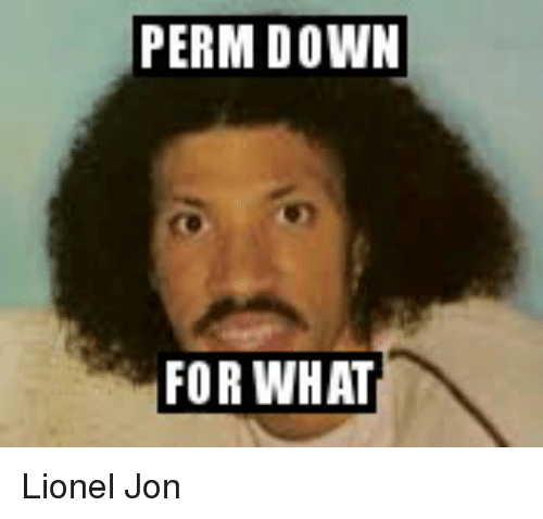 perm down for what lionel jon 22048827 perm down for what lionel jon funny meme on me me