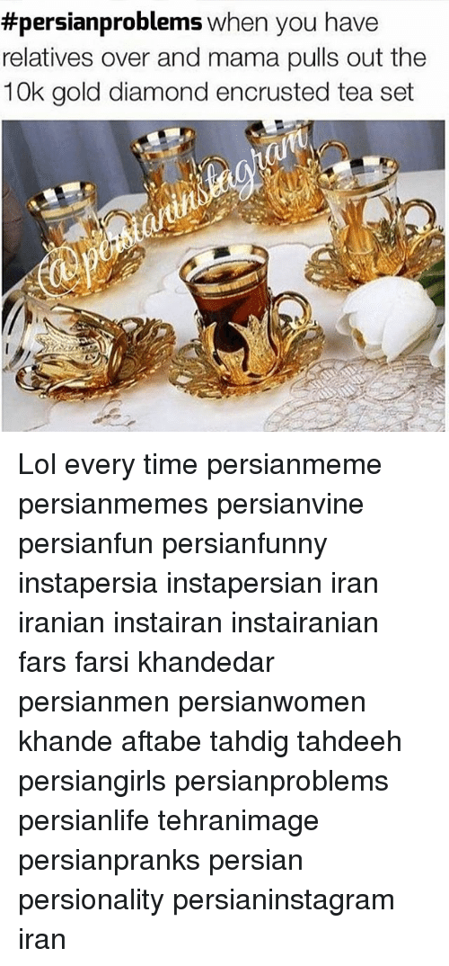 Lol, Memes, and Diamond:  #persianproblems when you have  relatives over and mama pulls out the  10k gold diamond encrusted tea set Lol every time persianmeme persianmemes persianvine persianfun persianfunny instapersia instapersian iran iranian instairan instairanian fars farsi khandedar persianmen persianwomen khande aftabe tahdig tahdeeh persiangirls persianproblems persianlife tehranimage persianpranks persian persionality persianinstagram iran